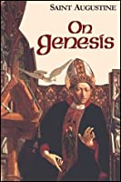 On Genesis: A Refutation of the Manichees, Unfinished Literal Commentary on Genesis, The Literal Meaning of Genesis (Works of Saint Augustine, a Translation for the 21st Century)