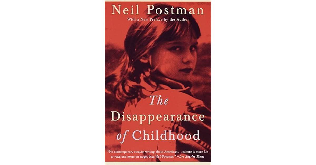 the disappearance of childhood by neil postman essay Disappearance of childhood essay editing comments help sessions contact info neil postman: stupidity is curable.