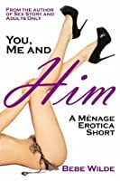 You, Me and Him: A Menage Erotica Short