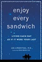 Enjoy Every Sandwich: Living Each Day as If It Were Your Last