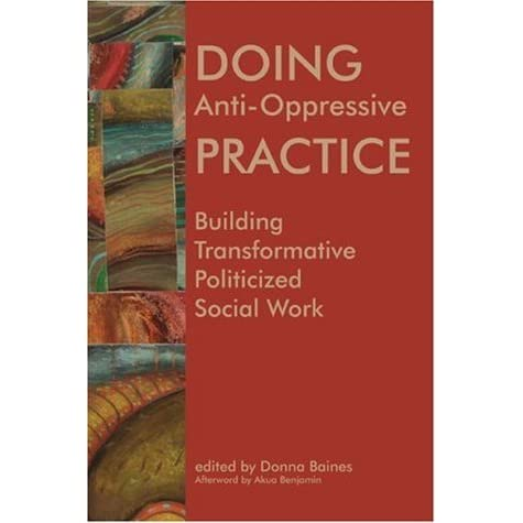 anti oppressive practice in social work essay Social work ethics essay anti-oppressive and anti the kantian view that forms an intrinsic value of 'respect for persons' in social work practice.