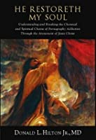He Restoreth My Soul: Understanding and Breaking the Chemical and Spiritual Chains of Pornography through the Atonement of Jesus Christ