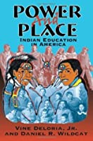 Power and Place: Indian Education in America