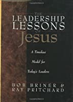 The Leadership Lessons of Jesus: A Timeless Model for Today's Leaders
