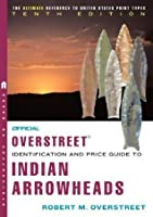 The Official Overstreet Identification and Price Guide to Indian Arrowheads 10th Edition (Official Overstreet Identification & Price Guide to Indian Arrowheads)