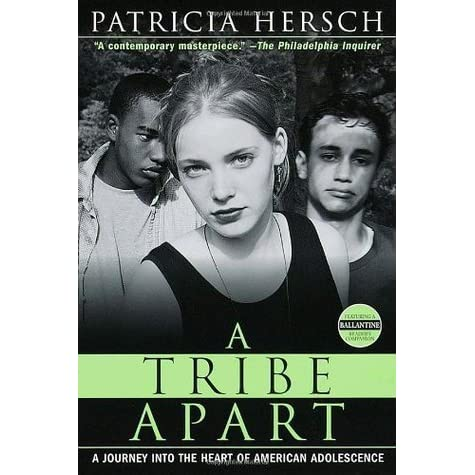 "a tribe apart by patricia hersch In her introduction to tribe, hersch identifies ""aloneness"" as a major theme of adolescence she writes:  hersch, patricia (1998) a tribe apart:."