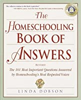 The Homeschooling Book of Answers: The 101 Most Important Questions Answered by Homeschooling's Most Respected Voic es (Prima Home Learning Library)