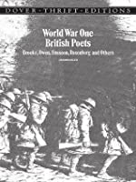 World War One British Poets: Brooke, Owen, Sassoon, Rosenberg and Others: Brooke, Owen, Sassoon, Rosenberg and Others
