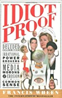 Idiot Proof: A Short History Of Modern Delusions