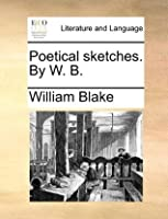 Poetical sketches. By W. B.