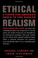 Ethical Realism: A Vision for America's Role in the World