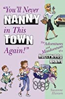 """""""You'll Never Nanny in This Town Again!"""": The Adventures and Misadventures of a Hollywood Nanny"""