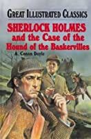 Sherlock Holmes and the Case of the Hound of the Baskervilles (Great Illustrated Classics)