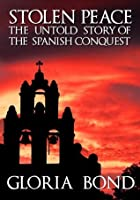 Stolen Peace: The Untold Story of the Spanish Conquest (The Stolen Series)