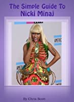 The Simple Guide To Nicki Minaj