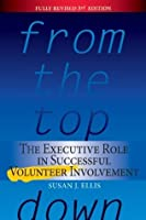 From the Top Down: The Executive Role in Successful Volunteer Involvement, Third Edition
