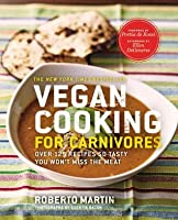Vegan Cooking for Carnivores: Over 125 Recipes So Tasty You Won't Miss the Meat