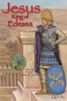 Jesus, King of Edessa (The King Jesus Trilogy - KDL Fire Edition)