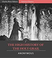 The High History of the Holy Grail (Illustrated)