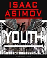 YOUTH, CLASSIC SCI FI - ISAAC ASIMOV SHORT STORIES (Illustrated)