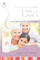 Face-to-Face with Lois and Eunice: Nurturing Faith in Your Family (New Hope Bible Studies for Women)