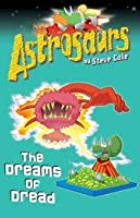The Dreams of Dread (Astrosaurs: Book 15)
