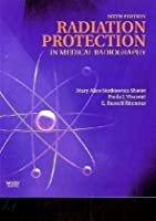 Radiation Protection in Medical Radiography Sixth (6th) Edition