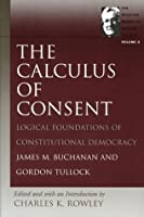 The Calculus of Consent (Selected Works of Gordon Tullock, The) (v. 2)
