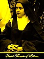 Poems of St. Teresa, Carmelite of Lisieux, known as the 'Little Flower of Jesus' (With Active Table of Contents)