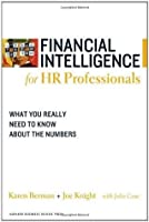 Financial Intelligence for HR Professionals: What You Really Need to Know About the Numbers (Harvard Financial Intelligence)