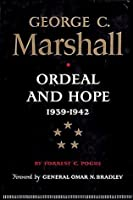 George C. Marshall: Ordeal and Hope, 1939-1942