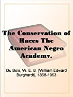 The Conservation of Races The American Negro Academy. Occasional Papers No. 2