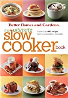 Better Homes and Gardens The Ultimate Slow Cooker Book: More than 400 recipes from appetizers to desserts (Better Homes & Gardens Ultimate)