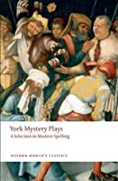 York Mystery Plays: A Selection in Modern Spelling (Oxford World's Classics)