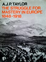 The Struggle for Mastery in Europe 1848-1918 (History of Modern Europe)