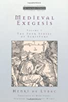 Medieval Exegesis: The Four Senses of Scripture, Vol. 1 (Ressourcement: Retrieval & Renewal in Catholic Thought)