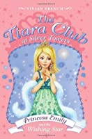 Princess Emily and the Wishing Star (The Tiara Club at Silver Towers, #6)