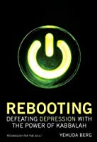 Rebooting: Defeating Depression with the Power of Kabbalah (Technology for the Soul)