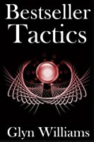 Bestseller Tactics: Advanced Author Marketing Techniques to Sell More Kindle Books and Make More Money. Advanced Self Publishing.