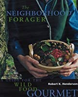 The Neighborhood Forager: Finding and Preparing Delicious Wild Foods Anywhere