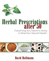 Herbal Prescriptions after 50: Everything You Need to Know to Maintain Vibrant Health