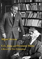 C.G. Jung and Hermann Hesse - A Record of Two Friendships