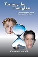 Turning the Hourglass: Children's Passage Through Traumas and Past Lives