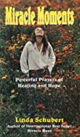 Miracle Moments, powerful prayers of healing and hope