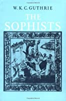 A History of Greek Philosophy 3: the Fifth Century Enlightenment, Part 1, the Sophists