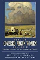 Best of Covered Wagon Women: Emigrant Girls on the Overland Trails