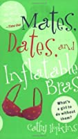 Mates, Dates, and Inflatable Bras (Mates, Dates, #1)