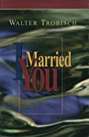 I married you walter trobisch