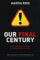 Our Final Century: The 50/50 Threat to Humanity's Survival