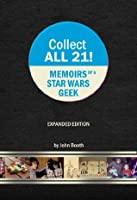 Collect All 21! Memoirs of a Star Wars Geek - Expanded Edition